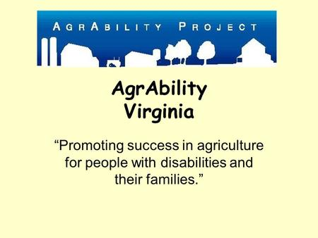 "AgrAbility Virginia ""Promoting success in agriculture for people with disabilities and their families."""