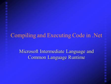 Compiling and Executing Code in.Net Microsoft Intermediate Language and Common Language Runtime.