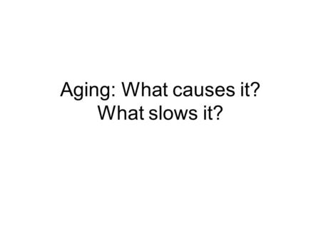 Aging: What causes it? What slows it?. First experiments: Osborne, Mendel, Ferry 1917.