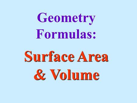 Geometry Formulas: Surface Area & Volume. A formula is just a set of instructions. It tells you exactly what to do! All you have to do is look at the.