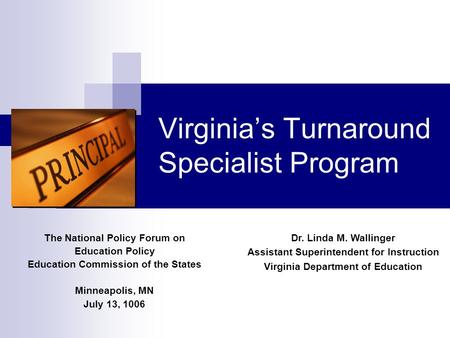 Virginia's Turnaround Specialist Program The National Policy Forum on Education Policy Education Commission of the States Minneapolis, MN July 13, 1006.