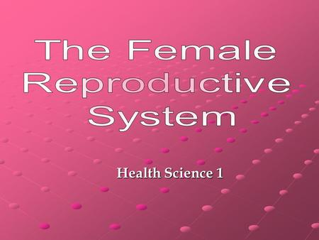Health Science 1. The female reproductive system enables a woman to: produce eggs (ova) the women's sex cells protect and nourish the fertilized egg until.