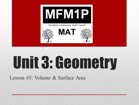 Unit 3: Geometry Lesson #5: Volume & Surface Area.