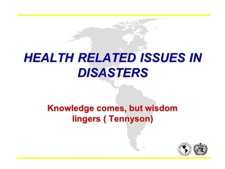 HEALTH RELATED ISSUES IN DISASTERS Knowledge comes, but wisdom lingers ( Tennyson)