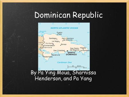 Dominican Republic By Pa Ying Moua, Sharnissa Henderson, and Pa Yang.