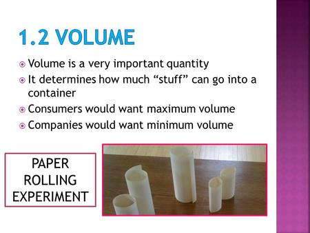 " Volume is a very important quantity  It determines how much ""stuff"" can go into a container  Consumers would want maximum volume  Companies would."