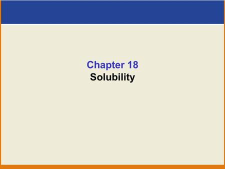 Chapter 18 Solubility. Equilibria of Slightly Soluble Ionic Compounds Explore the aqueous equilibria of slightly soluble ionic compounds. Chapter 5. Precipitation.