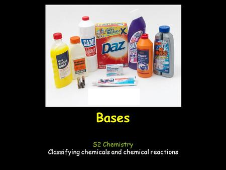 Bases S2 Chemistry Classifying chemicals and chemical reactions.