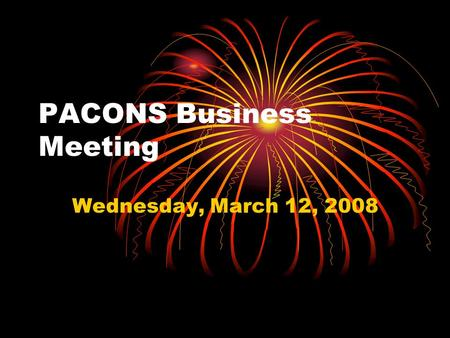PACONS Business Meeting Wednesday, March 12, 2008.