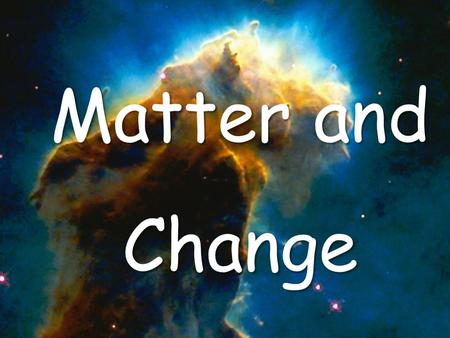 Matter and Change. What is Matter?  Matter is anything that takes up space and has mass.  Mass is the amount of matter in an object.