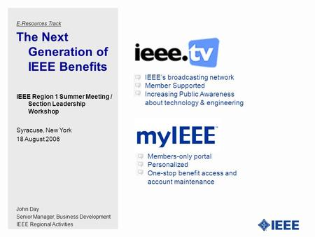 IEEE's broadcasting network Member Supported Increasing Public Awareness about technology & engineering E-Resources Track The Next Generation of IEEE Benefits.