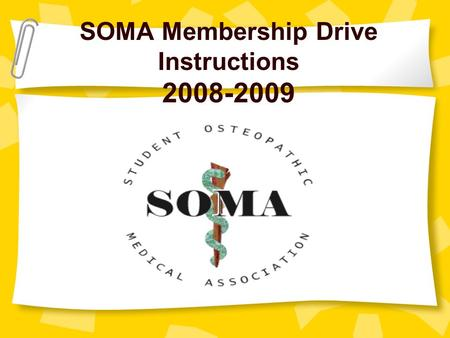 SOMA Membership Drive Instructions 2008-2009. How to Run the Membership Drive Folders have been replaced – the drive is 100% digital! Please contact PJ.