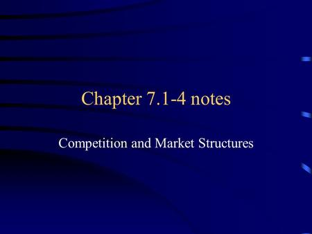 Chapter 7.1-4 notes Competition and Market Structures.
