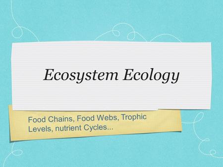 Food Chains, Food Webs, Trophic Levels, nutrient Cycles... Ecosystem Ecology.