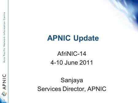 APNIC Update AfriNIC-14 4-10 June 2011 Sanjaya Services Director, APNIC 1.