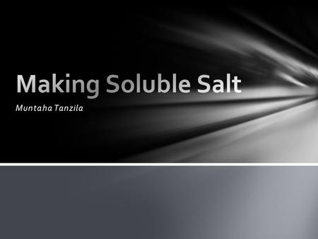 Muntaha Tanzila Making soluble salt Method 1 : acid + metal Examples of reactions between a metal and an acid: Preparation of Soluble Salt Naming saltsAmmonium.