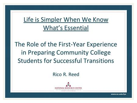 Life is Simpler When We Know What's Essential The Role of the First-Year Experience in Preparing Community College Students for Successful Transitions.