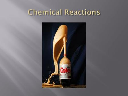  All chemical reactions have two parts: Reactants and Products.