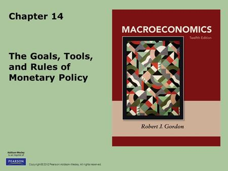Copyright © 2012 Pearson Addison-Wesley. All rights reserved. Chapter 14 The Goals, Tools, and Rules of Monetary Policy.