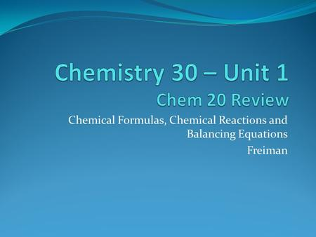 Chemical Formulas, Chemical Reactions and Balancing Equations Freiman.