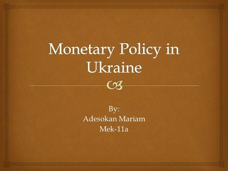 By: Adesokan Mariam Mek-11a.  Monetary policy or credit policy is the process by which the monetary authority of a country controls the supply and availability.