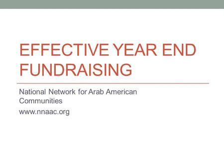 EFFECTIVE YEAR END FUNDRAISING National Network for Arab American Communities www.nnaac.org.