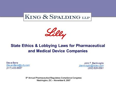State Ethics & Lobbying Laws for Pharmaceutical and Medical Device Companies John T. Bentivoglio (202) 626-5591 Steve Benz