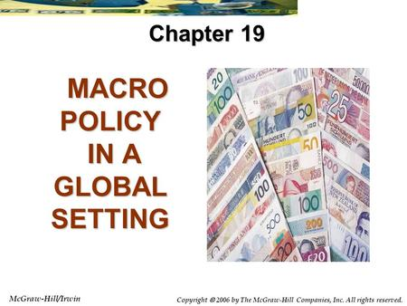 McGraw-Hill/Irwin Copyright  2006 by The McGraw-Hill Companies, Inc. All rights reserved. MACRO POLICY IN A GLOBAL SETTING MACRO POLICY IN A GLOBAL SETTING.