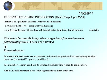 **KH9** REGIONAL ECONOMIC INTEGRATION [Head, Chap.5, pp. 75-93] - removal of significant barriers to trade and investment - driven by the theory of comparative.