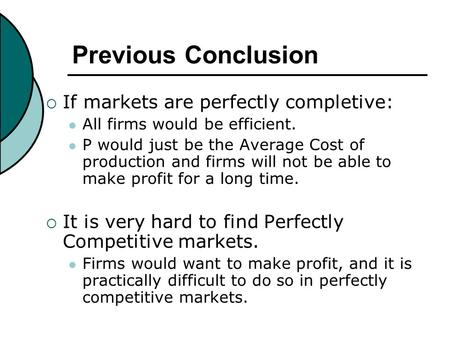 Previous Conclusion  If <strong>markets</strong> are perfectly completive: All firms would be efficient. P would just be the Average Cost of production and firms will.