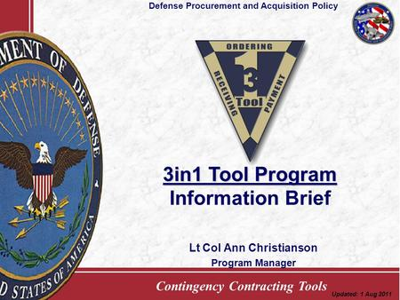Contingency Contracting Tools Lt Col Ann Christianson Program Manager Defense Procurement and Acquisition Policy 3in1 Tool Program 3in1 Tool Program Information.