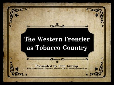 Analyze Western images used in corporate tobacco marketing Explore the tobacco industry 'version of truth' through marketing examples Recognize counter-marketing.