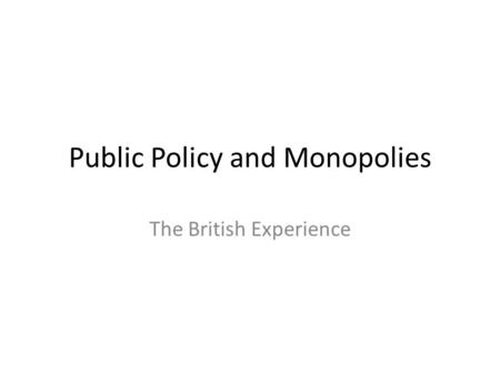 Public Policy and Monopolies The British Experience.