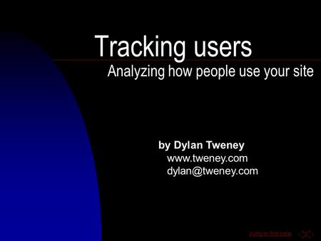 Jump to first page Tracking users Analyzing how people use your site by Dylan Tweney