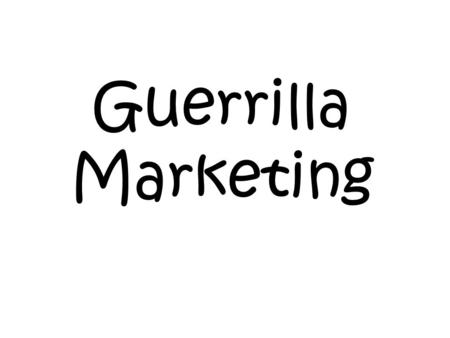 Guerrilla Marketing. Guerrilla Marketing is an unconditional system of promotion that relies on time, imagination rather than big marketing budget. Guerrilla.