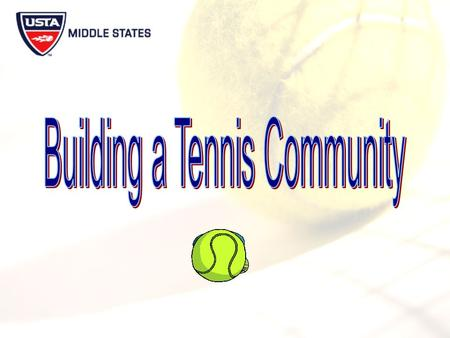 Rationale Driven by the Middle States Strategic Plan, a membership initiative was developed promoting:  Community tennis  Diversity  Customer service.