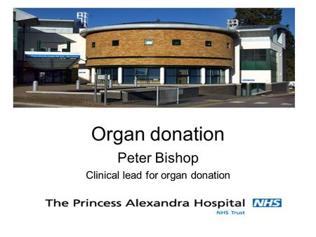 Organ donation Peter Bishop Clinical lead for organ donation.