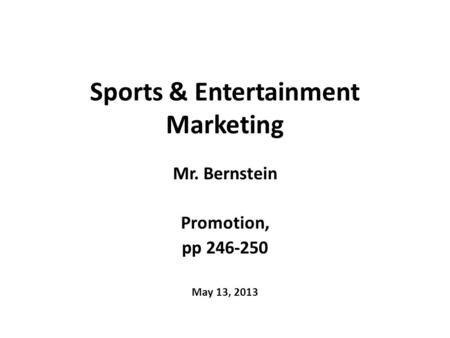 Sports & Entertainment Marketing Mr. Bernstein Promotion, pp 246-250 May 13, 2013.