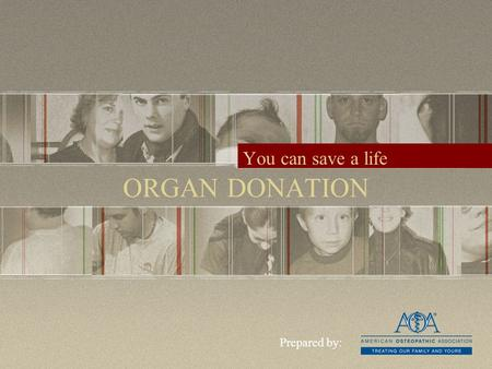 ORGAN DONATION You can save a life Prepared by:. A national shortage Every 13 minutes…Every hour…Everyday… A person is added to the list 4 more are added.