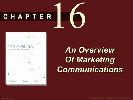 C H A P T E R © 2007 The McGraw-Hill Companies, Inc. All rights reserved. McGraw-Hill/Irwin An Overview Of Marketing Communications 16.