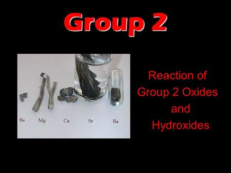 Group 2 Reaction of Group 2 Oxides and Hydroxides.