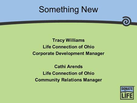 Something New Tracy Williams Life Connection of Ohio Corporate Development Manager Cathi Arends Life Connection of Ohio Community Relations Manager.