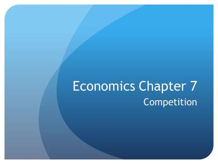 Economics Chapter 7 Competition. Perfect competition is when a large number of buyers and sellers exchange identical products under 5 conditions (see.