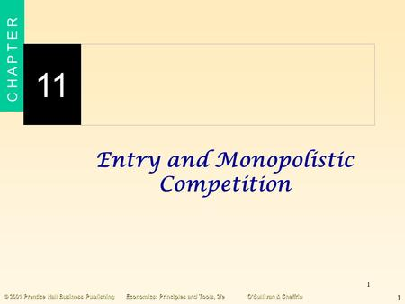 1 C H A P T E R 11 1 © 2001 Prentice Hall Business PublishingEconomics: Principles and Tools, 2/eO'Sullivan & Sheffrin Entry and Monopolistic Competition.