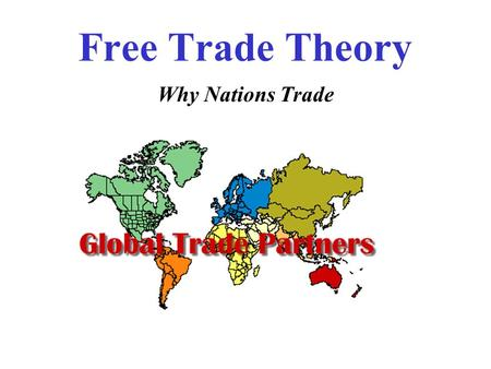 Free Trade Theory Why Nations Trade.