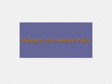 Monopoly and Antitrust Policy. Imperfect Competition and Market Power Imperfectly competitive industry (some firms with power to control over price)Imperfectly.