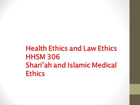 Health Ethics and Law Ethics HHSM 306 Shari'ah and Islamic Medical Ethics.
