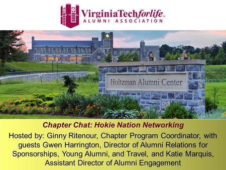 Chapter Chat: Hokie Nation Networking Hosted by: Ginny Ritenour, Chapter Program Coordinator, with guests Gwen Harrington, Director of Alumni Relations.