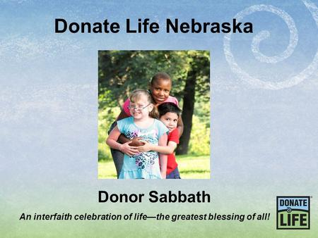 Donate Life Nebraska Donor Sabbath An interfaith celebration of life—the greatest blessing of all!