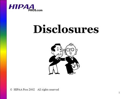 1 Disclosures © HIPAA Pros 2002 All rights reserved.